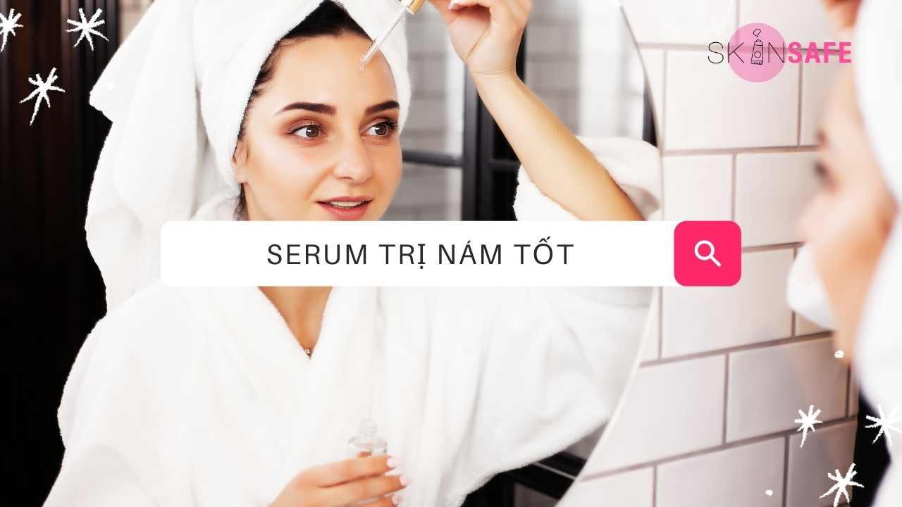 Top 10 serum trị nám tốt làm mờ vết thâm nám hiệu quả 2021
